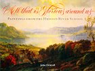 All That Is Glorious Around Us: Paintings from the Hudson River School